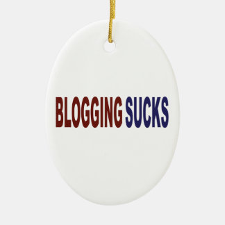 Blogging Sucks Ceramic Ornament