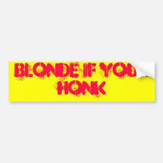 Blonde if your honk car bumper sticker