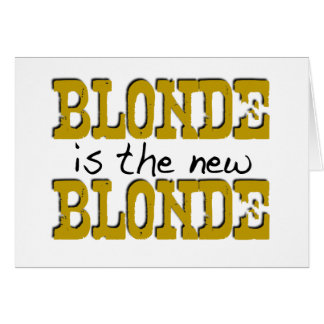 Blonde Is The New Blonde Card