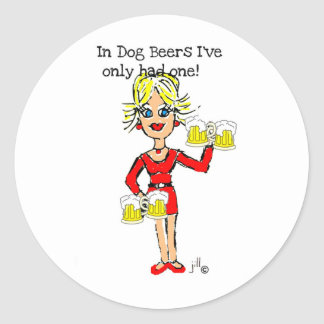 "BLONDE JILLIE: ""IN DOG BEERS I'VE ONLY HAD ONE"" CLASSIC ROUND STICKER"