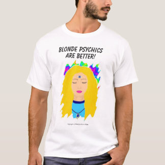 Blonde Psychics Are Better T-Shirt