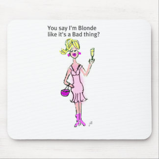 "Blonde...""You say I'm Blonde""... Mouse Pad"