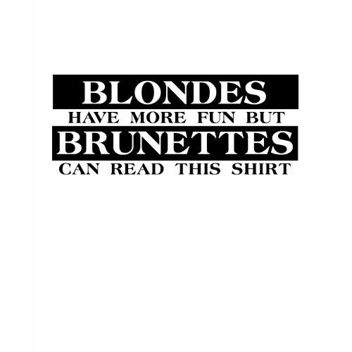 Blondes Brunettes Funny Shirt Humor shirt