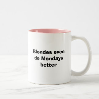 Blondes even do Mondays better Two-Tone Coffee Mug