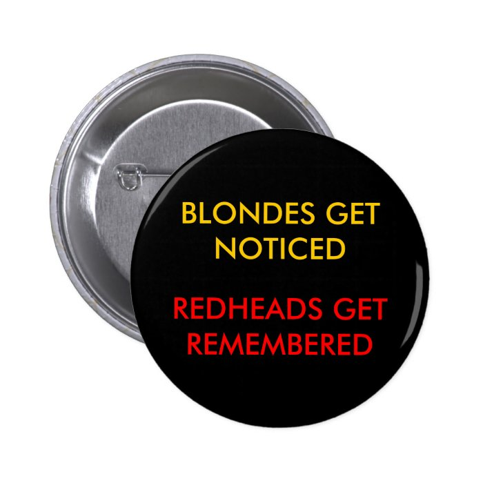 BLONDES GET NOTICED, REDHEADS GET REMEMBERED PINBACK BUTTON