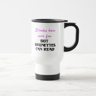 BLONDES HAVE MORE FUN, BUT BRUNETTES CAN READ 15 OZ STAINLESS STEEL TRAVEL MUG