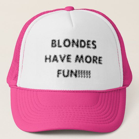 BLONDES HAVE MORE FUN!!!!! TRUCKER HAT