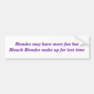Blondes may have more fun... car bumper sticker