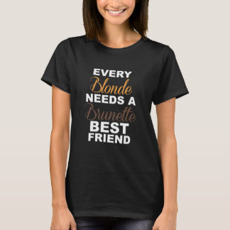 Blondes Need a Brunette Friend Funny T-shirt
