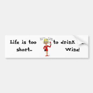 "BLONDIE: ""Life is too short to drink bad wine"" Bumper Sticker"