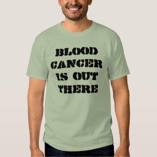 Blood Cancer is out there T Shirt