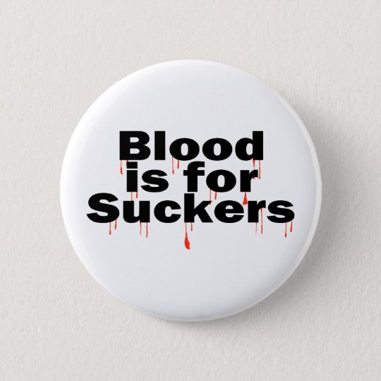 Blood Is For Suckers Pinback Button