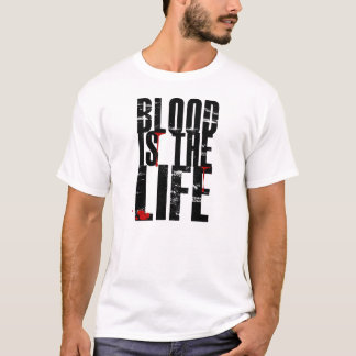 BLOOD IS THE LIFE T_SHIRT T-Shirt