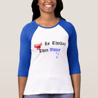 Blood Is Thicker T-Shirt