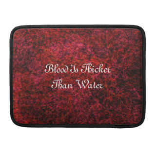 Blood Is Thicker Than Water Macbook Sleeve Sleeves For MacBooks