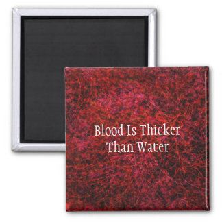 Blood Is Thicker Than Water Magnet