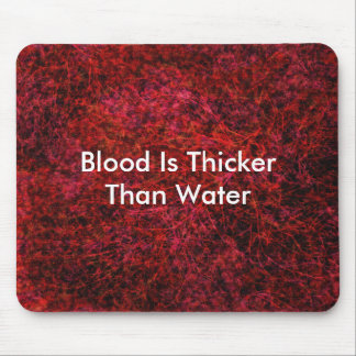 Blood Is Thicker Than Water Mouse Pad
