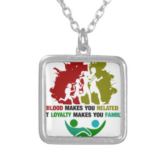 Blood Makes You Related Loyalty Makes You family Silver Plated Necklace