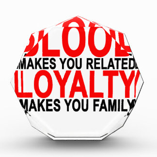 Blood makes you related loyalty makes you family T Award