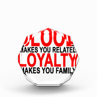 Blood makes you related loyalty makes you family T Acrylic Award
