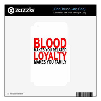 Blood makes you related loyalty makes you family T Decals For iPod Touch 4G