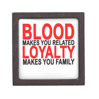 Blood makes you related loyalty makes you family T Gift Box