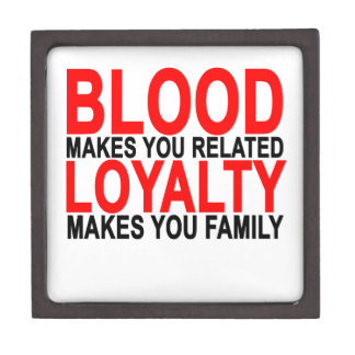 Blood makes you related loyalty makes you family T Jewelry Box