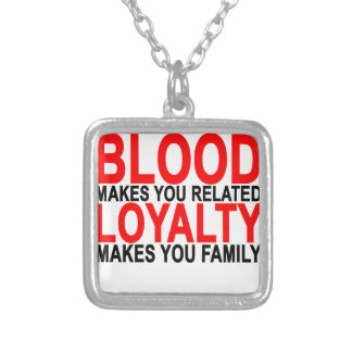 Blood makes you related loyalty makes you family T Silver Plated Necklace