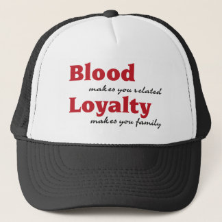 blood makes you related, loyalty makes you family trucker hat