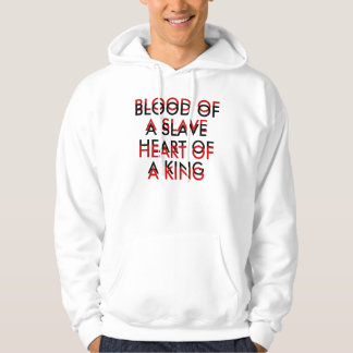 BLOOD OF A SLAVE , HEART OF A KING, BLOOD OF A ... HOODIE