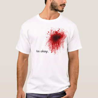 Blood splatter I'm okay tee