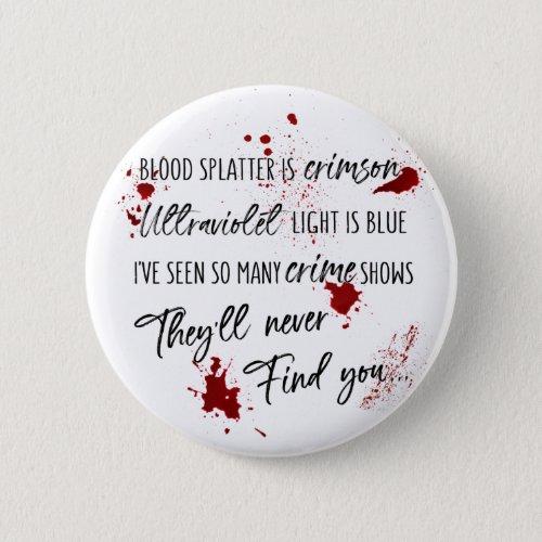 Blood Stains Are Crimson Red  Dark Murder Mystery Button