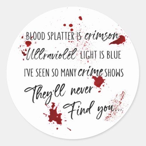 Blood Stains Are Crimson Red  Dark Murder Mystery Classic Round Sticker