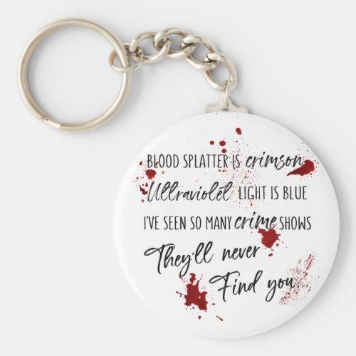 Blood Stains Are Crimson Red  Dark Murder Mystery Keychain