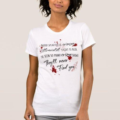 Blood Stains Are Crimson Red  Dark Murder Mystery T_Shirt