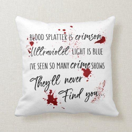 Blood Stains Are Crimson Red  Dark Murder Mystery Throw Pillow