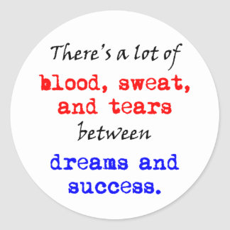 Blood Sweat and Tears Classic Round Sticker