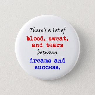 Blood Sweat and Tears Pinback Button