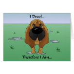 Bloodhound - I Drool...Therefore I Am.. Greeting Card