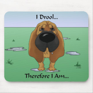 Bloodhound - I Drool...Therefore I Am.. Mouse Pad