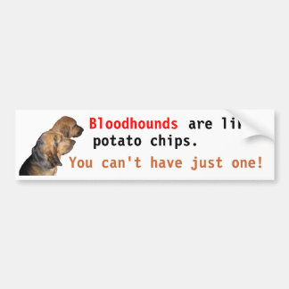 Bloodhounds, are like, potato chips . . . car bumper sticker