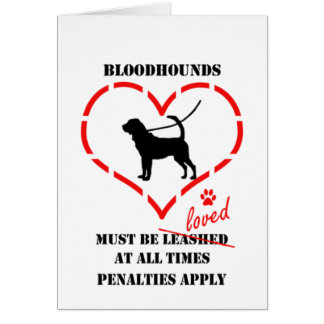 Bloodhounds Must Be Loved Card