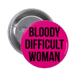 'Bloody Difficult Woman' Badge Button