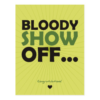 Bloody Show Off... Congratulations! Postcard