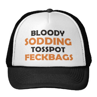 Bloody Sodding Tosspot Feckbag Trucker Hat