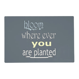 Bloom Where Ever You Are Planted Placemat