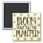 Bloom where you are planted 2 inch square magnet