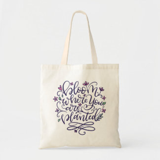 Bloom where you are planted, hand lettered tote bag