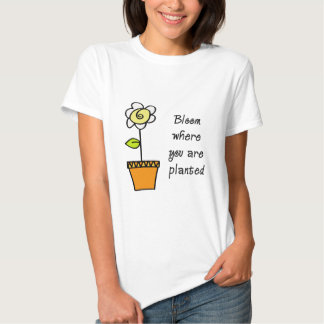 Bloom Where You Are Planted II T-shirt