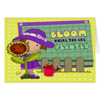 Bloom where you're planted. greeting cards